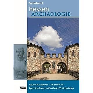 Iucundi acti labores: Festschrift für Egon Schallmayer anlässlich des 65. Geburtstags (hessenARCHÄOLOGIE)