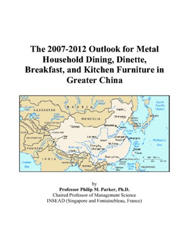 The 2007-2012 Outlook for Metal Household Dining, Dinette, Breakfast, and Kitchen Furniture in Greater China