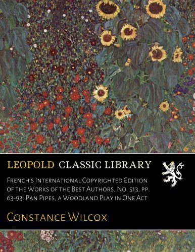 French's International Copyrighted Edition of the Works of the Best Authors, No. 513, pp. 63-93: Pan Pipes, a Woodland Play in One Act por Constance Wilcox