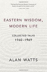 Eastern Wisdom, Modern Life: Collected Talks: 1960-1969 by Alan Watts (2012-07-12)