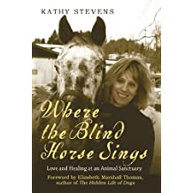 Where the Blind Horse Sings: Love and Healing at an Animal Sanctuary