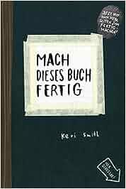 Mach dieses Buch fertig: Erweiterte Neuausgabe: Keri Smith, Heike Bräutigam, Julia Stolz