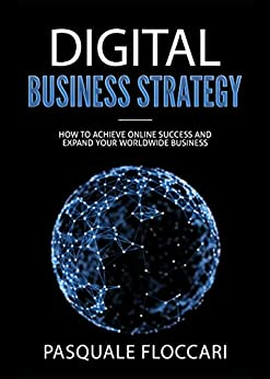 Digital Business Strategy: How to achieve success online and expand your worldwide business (English Edition) van [Floccari, Pasquale]