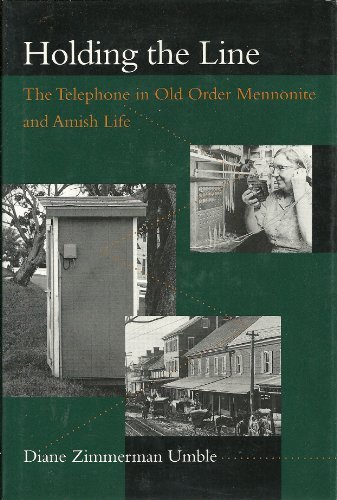 Holding the Line: The Telephone in Old Order Mennonite and Amish Life (Center Books in Anabaptist Studies) by Professor Diane Zimmerman Umble PhD (1996-07-05)
