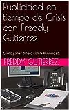 Publicidad en tiempo de Crisis con Freddy Gutierrez.: Como ganar dinero con la Publicidad.