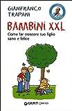 Scarica Libro Bambini XXL Come far crescere tuo figlio sano e felice (PDF,EPUB,MOBI) Online Italiano Gratis