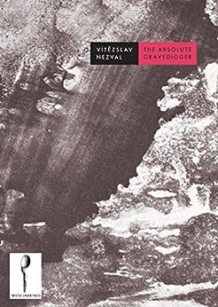 The Absolute Gravedigger by [Nezval, Vítězslav]