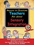 Answers to Questions Teachers Ask About Sensory Integration: Forms, Checklists, and Practical Tools