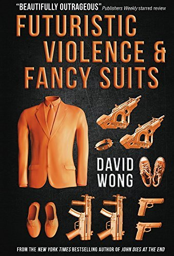 Futuristic Violence and Fancy Suits by David Wong (2015-10-06)