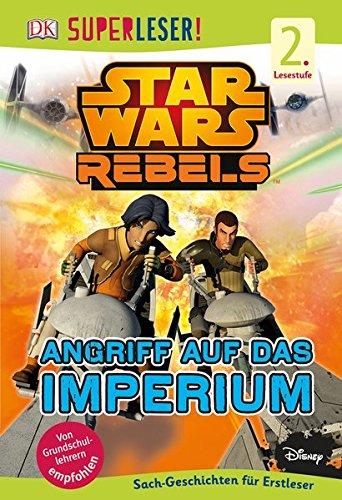 SUPERLESER! Star Wars Rebels™. Angriff auf das Imperium: 2. Lesestufe Sach-Geschichten für...