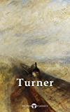 Delphi Collected Works of J. M. W. Turner (Illustrated) (Masters of Art Book 5) (English Edition)