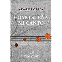 Como sueña mi canto: Antología de canciones y poemas (Spanish Edition)