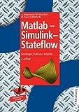 Matlab - Simulink - Stateflow: Grundlagen, Toolboxen, Beispiele - Anne Angermann, Michael Beuschel, Martin Rau, Ulrich Wohlfarth