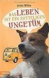 Das Leben ist ein zotteliges Ungetüm (Love and Dogs) von Jesko Wilke