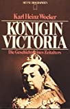 Königin Victoria - Die Geschichte eines Zeitalters. - Karl Heinz Wocker