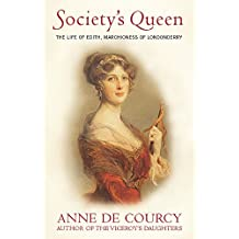 Society's Queen: The Life of Edith, Marchioness of Londonderry