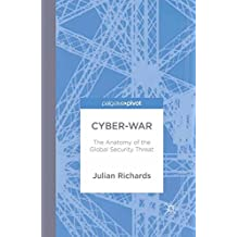 Cyber-War: The Anatomy of the Global Security Threat (Palgrave Pivot)