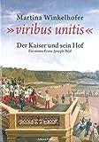 Viribus Unitis: Der Kaiser und sein Hof. Ein neues Franz-Joseph-Bild. (German Edition)