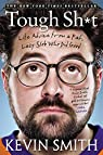 Tough Sh*t: Life Advice from a Fat, Lazy Slob Who Did Good par Smith