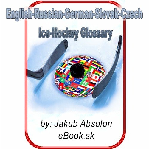 English-German-Russian-Slovak-Czech Ice-Hockey Glossary (eBook.sk) (English Edition)
