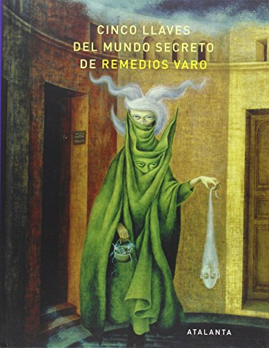 Cinco Llaves Del Mundo Secreto De Remedios Varo (IMAGINATIO VERA)