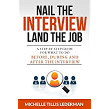 Nail the Interview, Land the Job: A Step-by-Step Guide for What to Do Before, During, and After the Interview (English Edition)