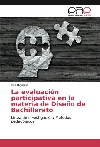 La evaluación participativa en la materia de Diseño de Bachillerato: Línea de investigación: Métodos pedagógicos por Inés Higueras