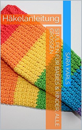 Stulpen für Babies & Kinder, alle Größen: Häkelanleitung eBook: Sara ...