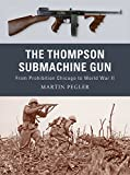 The Thompson Submachine Gun: From Prohibition Chicago to World War II (Weapon)