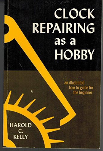Clock Repairing As a Hobby: An Illustrated How-to Guide for the Beginner by Harold C. Kelly (1975-11-05)
