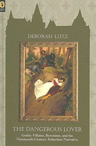[(The Dangerous Lover : Gothic Villains, Byronism, and the Nineteenth-Century Seduction Narrative)] [By (author) Deborah Lutz] published on (August, 2006)