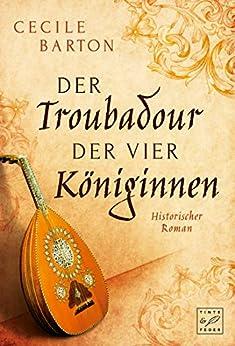 Der Troubadour der vier Königinnen von [Barton, Cecile]