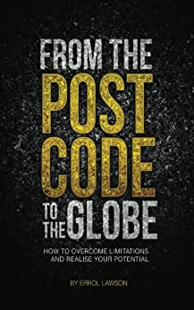 From the Postcode to the Globe: How to overcome limitations and realise your potential by [Lawson, Errol]