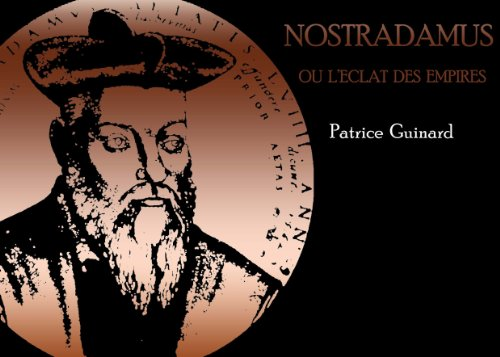 Nostradamus ou l'éclat des empires