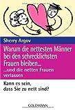 Warum die nettesten Männer bei den schrecklichsten Frauen bleiben ...: ... und die netten Frauen verlassen - Sherry Argov