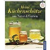 Küchenschätze aus Natur und Garten: Hausgemachtes für den Vorrat