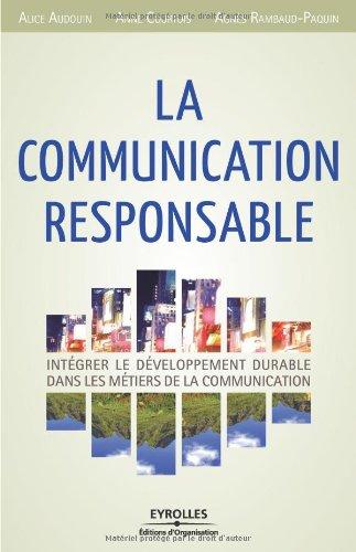 La communication responsable: Intégrer le développement durable dans les métiers de la communication.