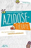 Azidose-Therapie: Wie Sie Ihren Körper natürlich entsäuern - Mit einem Vorwort von Ruediger Dahlke