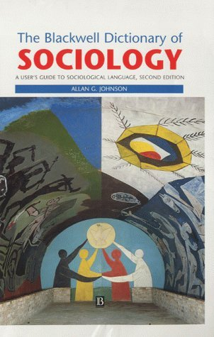 The Blackwell Dictionary of Sociology: A User's Guide to Sociological Language by Allan G. Johnson (2000-06-14)