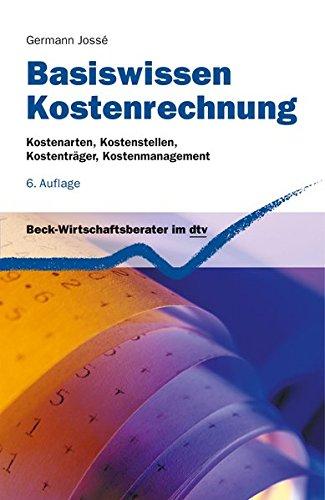 Basiswissen Kostenrechnung: Kostenarten, Kostenstellen, Kostenträger, Kostenmanagement (dtv Beck Wirtschaftsberater)