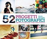 52 progetti fotografici. Laboratorio creativo per imagemarker d'assalto
