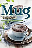 From Mug to Microwave: 40 Single-Serve Recipes – in under 10 minutes!
