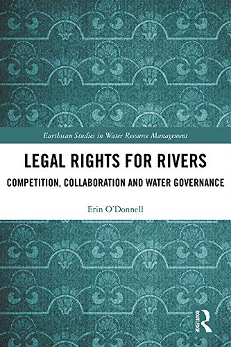 Legal Rights for Rivers: Competition, Collaboration and Water Governance (Earthscan Studies in Water Resource Management) (English Edition)