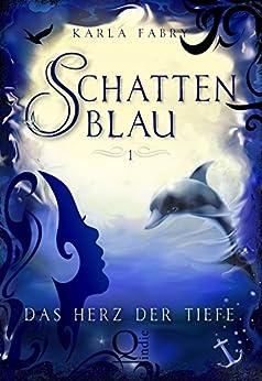 Schattenblau 1: Das Herz der Tiefe (German Edition) by [Fabry, Karla]