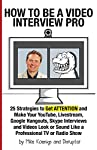 """Most video interviews look and sound HORRIBLE!Why?Because the interviewers and interviewees don't know """"How to Be a Video Interview Pro: 25 Strategies to Get ATTENTION and Make Your YouTube, Livestream, Google Hangouts, Skype Interviews and Videos Lo..."""