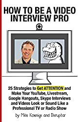 How to Be a Video Interview Pro: 25 Strategies to Get ATTENTION and Make Your YouTube, Livestream, Google Hangouts, Skype Interviews and Videos Look or ... TV or Radio Show (English Edition)