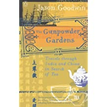 The Gunpowder Gardens: Travels Through India and China in Search of Tea by Jason Goodwin (2003-02-27)