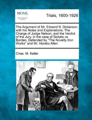 The Argument of Mr. Edward N. Dickerson, with his Notes and Explanations; The Charge of Judge Nelson; and the Verdict of the Jury, in the case of ... Novelty Iron Works
