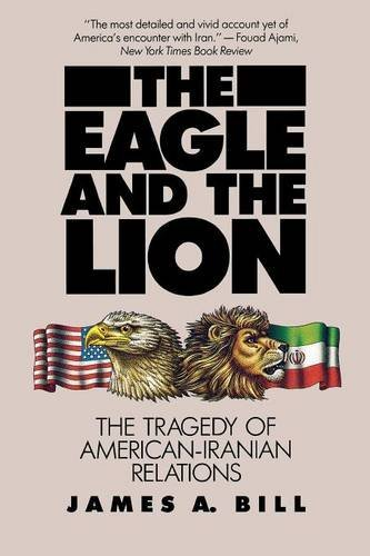 The Eagle and the Lion: The Tragedy of American-Iranian Relations by James A. Bill (1989-09-10) (Eagle American 1989)