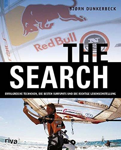 The Search: Erfolgreiche Techniken, die besten Surfspots und die richtige Lebenseinstellung (Surfen Technik)